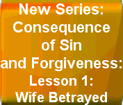 Consequence of Sin and Forgiveness: Lesson 1:Wife Betrayed