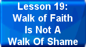 Lesson 19: Walk of Faith Is Not A Walk Of Shame