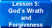 Lesson 5:God;s Wrath and Forgiveness